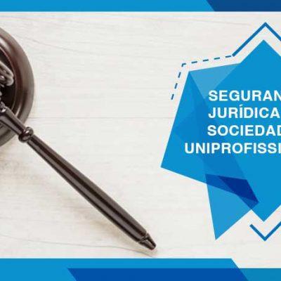 SEGURANÇA JURÍDICA ÀS SOCIEDADES UNIPROFISSIONAIS